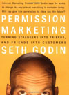 Permission marketing (Turning Strangers Into Friends And Friends Into Customers)